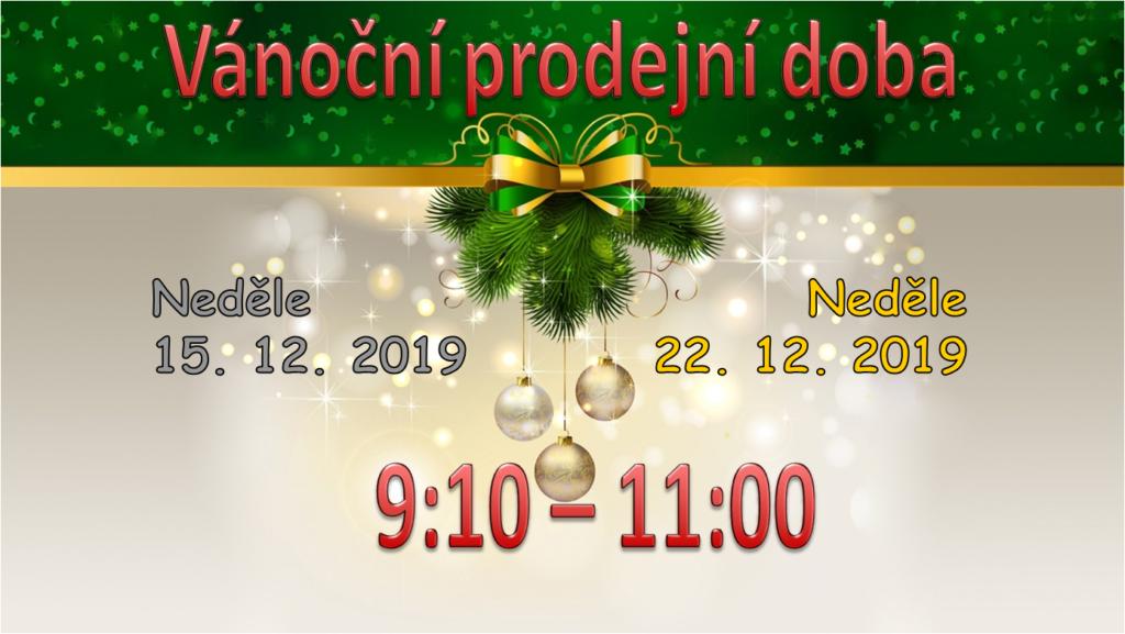 Vánoční prodejní doba Neděle 15. 12. 2019 9:10 - 11:00 Neděle 22. 12. 2019 9:10 - 11:00